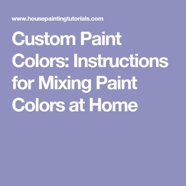 custom paint colors for mixing paint colors at home