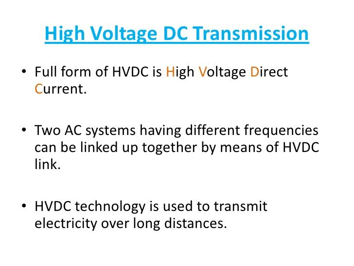High Voltage DC Transmission• Full form of HVDC is High Voltage Direct  Current.• Two AC systems having different frequenc...