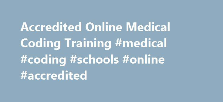 Accredited Online Medical Coding Training #medical #coding #schools #online #accredited http://mortgages.remmont.com/accredited-online-medical-coding-training-medical-coding-schools-online-accredited/  # Accredited Online Medical Coding Training Guide for 2015 Medical billers and coders perform an important role in medical offices. They convert different health issues and the medical treatments for those issues. These codes are a simple way for medical … Continue reading →