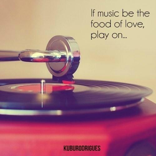 Music, food, love. Shakespeare