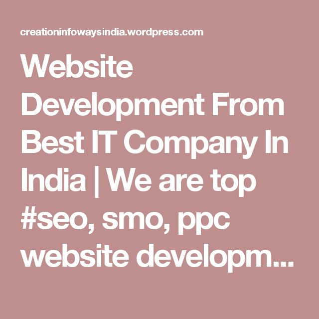 Website Development From Best IT Company In India | We are top #seo, smo, ppc website development, design company in india