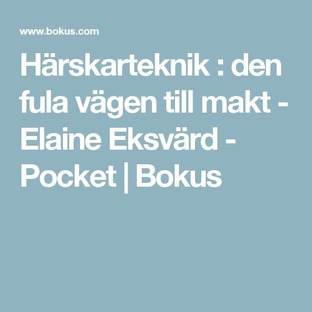Härskarteknik : den fula vägen till makt - Elaine Eksvärd - Pocket | Bokus