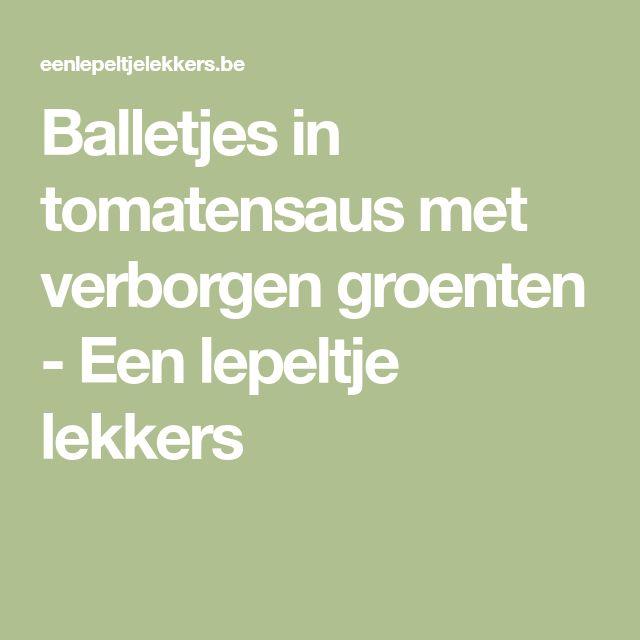 Balletjes in tomatensaus met verborgen groenten - Een lepeltje lekkers