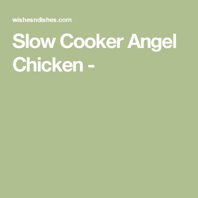 Slow Cooker Angel Chicken -