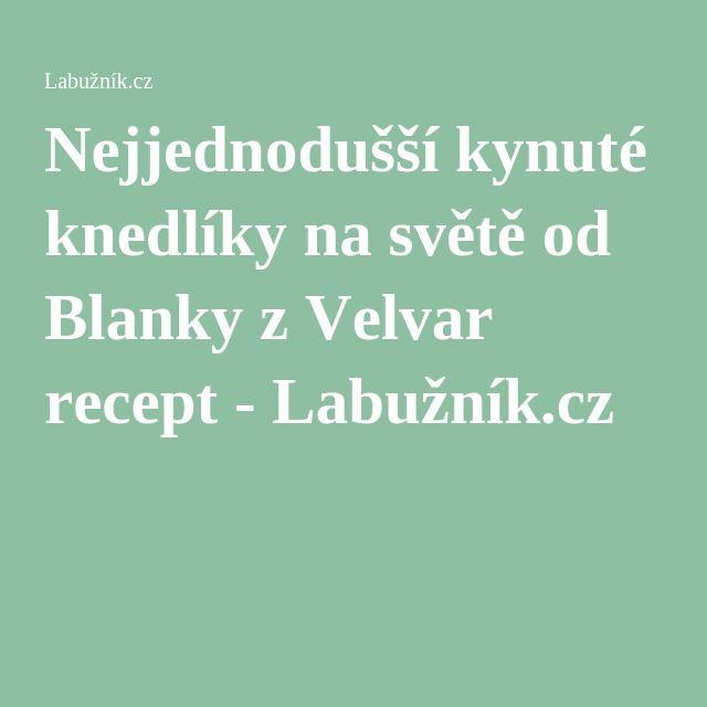 Nejjednodušší kynuté knedlíky na světě od Blanky z Velvar recept - Labužník.cz