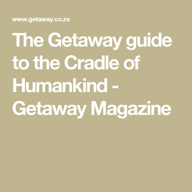The Getaway guide to the Cradle of Humankind - Getaway Magazine