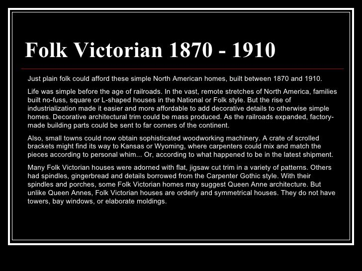 Folk Victorian 1870 - 1910 Just plain folk could afford these simple North American homes, built between 1870 and 1910.  L...