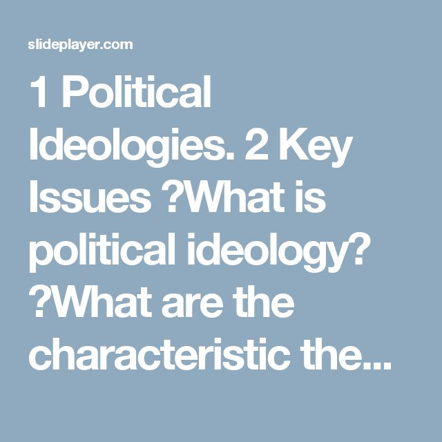 1 Political Ideologies. 2 Key Issues □What is political ideology? □What are the characteristic themes, theories and principles of each of the major ideologies? -  ppt download