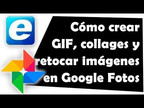 Cómo crear GIF, collages y retocar imágenes en Google Fotos - YouTube