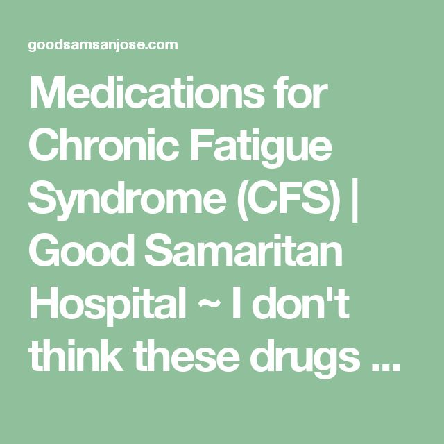 Medications for Chronic Fatigue Syndrome (CFS) | Good Samaritan Hospital   ~ Nothing new under the sun.  I share it because it's a quite extensive list of prescription drugs with descriptions for each. I personally don't think these drugs are the cure, and in most cases the adverse effects are way worse than the syndrome itself, but maybe, for a subgroup of patients they could help. They didn't help me.