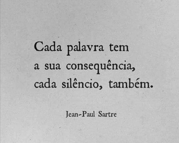 Cada palavra tem uma conseqüência, cada silêncio, também.