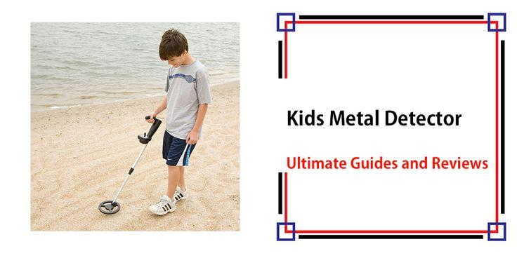 Kids Metal Detector  – Ultimate Guides & Reviews