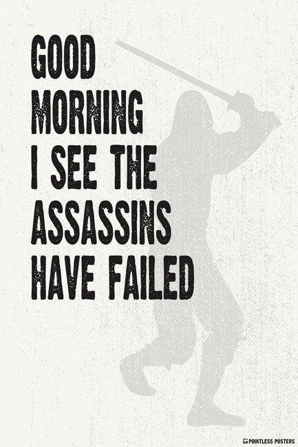 Good Morning I See The Assassins Have Failed Poster