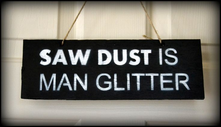 Saw Dust is Man Glitter Sign, Door Sign, Man Cave Decor, Home Decor for Men, Sign, Home Decor Sign, Wall Art, Fathers Day Gift, Gift for Men by PricklyPaw on Etsy https://www.etsy.com/listing/236829349/saw-dust-is-man-glitter-sign-door-sign More