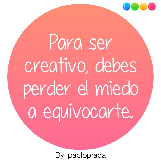 Para ser creativo, debes perder el miedo a equivocarte.. Made with @mottodots App