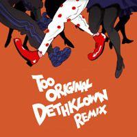 Major Lazer - Too Original (DETH KLOWN Remix) by DETH KLOWN on SoundCloud