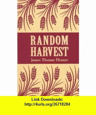 Random Harvest (9780823217304) James T. Flexner , ISBN-10: 0823217302  , ISBN-13: 978-0823217304 ,  , tutorials , pdf , ebook , torrent , downloads , rapidshare , filesonic , hotfile , megaupload , fileserve