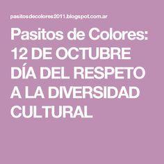 Pasitos de Colores: 12 DE OCTUBRE DÍA DEL RESPETO A LA DIVERSIDAD CULTURAL