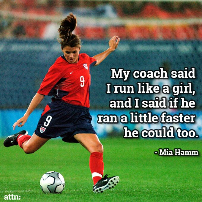 """My coach said I run like a girl, and I said if he ran a little faster he could too."" - Mia Hamm #Quote"