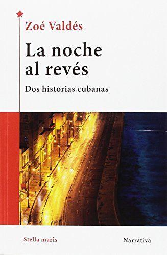 La noche al revés : dos historias cubanas / Zoé Valdés.. -- Barcelona : Stella Maris, 2016.