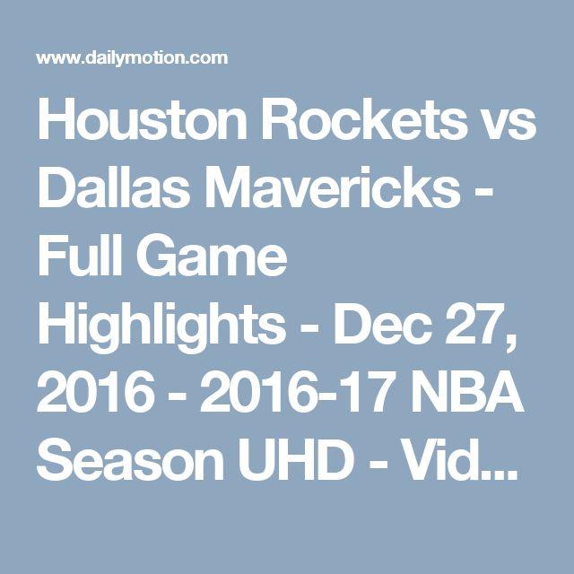 Houston Rockets vs Dallas Mavericks - Full Game Highlights - Dec 27, 2016 - 2016-17 NBA Season UHD - Video Dailymotion