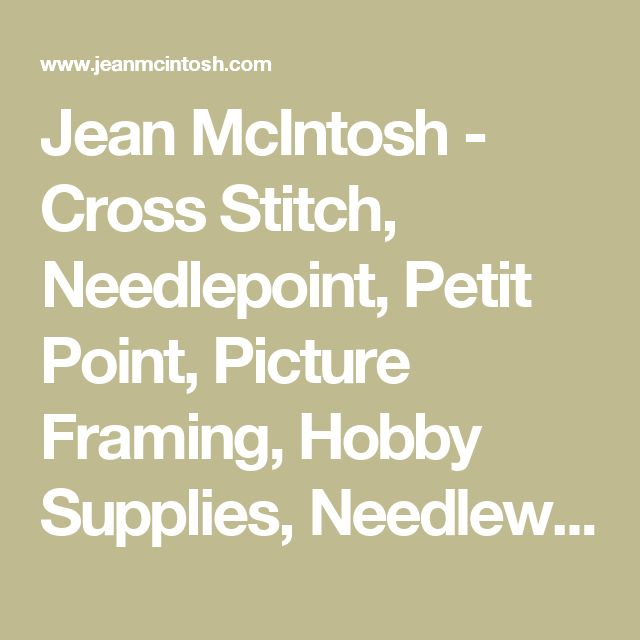 Jean McIntosh - Cross Stitch, Needlepoint, Petit Point, Picture Framing, Hobby Supplies, Needlework, Embroidery, Hardanger, Punchneedle, Fabrics, Wool, Beads - Edmonton, Alberta, Canada