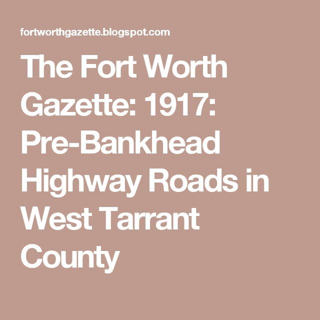 The Fort Worth Gazette: 1917: Pre-Bankhead Highway Roads in West Tarrant County