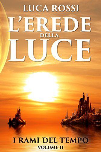 Titolo : L'erede della luce vol. II   Autore : Luca Rossi   Genere : fantasy   Editore :self publishing   Pagine : 170   Prezzo : eb...