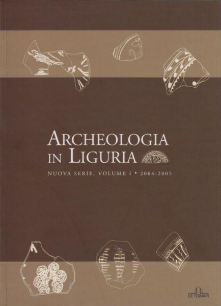 Archeologia in Liguria, N.S., Vol.I – 2004-2005, a cura di A.Del Lucchese e L.Gambaro, Genova, De Ferrari, 2008