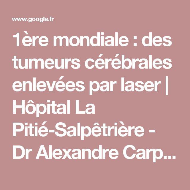 1ère mondiale : des tumeurs cérébrales enlevées par laser | Hôpital La Pitié-Salpêtrière - Dr Alexandre Carpentier publie dans le revue américaine