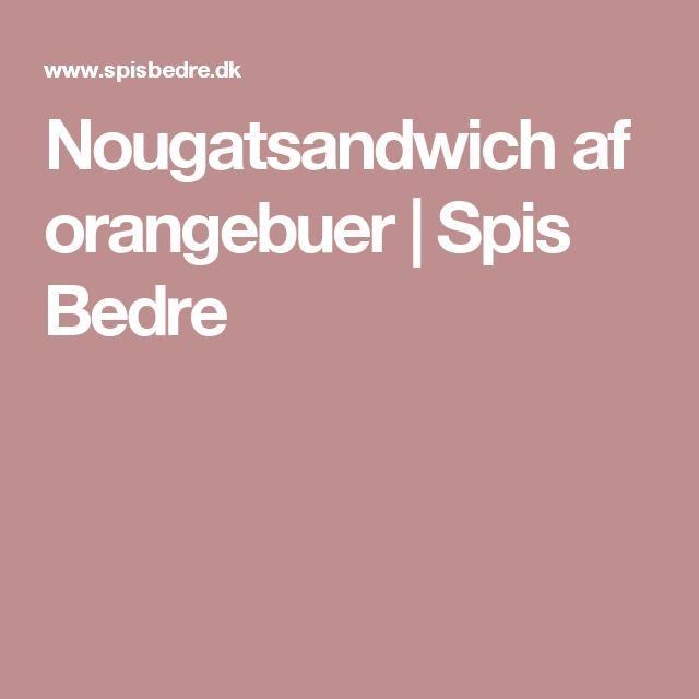 Nougatsandwich Af Orangebuer Spis Bedre Jul Pinterest Jul