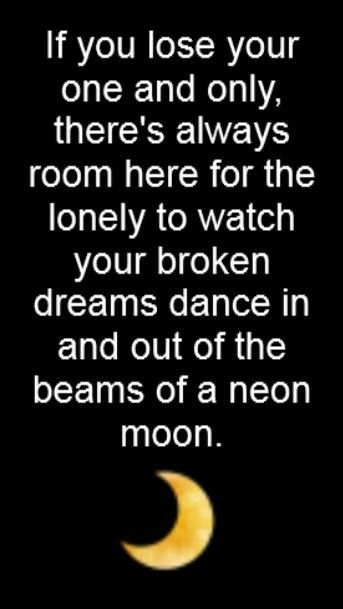 Brooks  Dunn - Neon Moon - I've become obsessed w/ this song because I do feel like I am loosing my one and only.