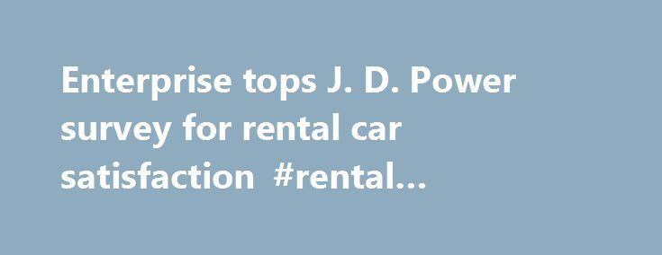 Enterprise tops J. D. Power survey for rental car satisfaction #rental #contract #template http://rentals.remmont.com/enterprise-tops-j-d-power-survey-for-rental-car-satisfaction-rental-contract-template/  #enterprize rental car # Enterprise tops J.D. Power survey for rental car satisfaction Enterprise is tops in new J.D. Power survey (Photo: Tony Gutierrez, AP) When it comes to renting a car, customers are feeling very satisfied, according to a J.D. Power study released Wednesday…