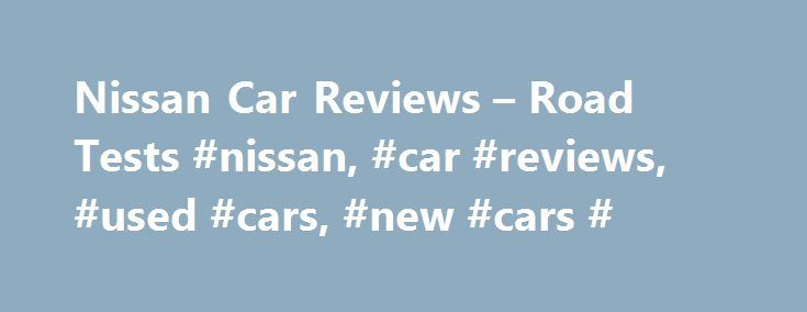 Nissan Car Reviews – Road Tests #nissan, #car #reviews, #used #cars, #new #cars # http://georgia.remmont.com/nissan-car-reviews-road-tests-nissan-car-reviews-used-cars-new-cars/  # Welcome to NRMA Motoring Services Welcome to the World of NRMA. Listed here are some of the businesses that make up the National Roads and Motorists' Association family of businesses, products and services. If you are looking for NRMA Insurance please visit their insurance website . Thrifty Car Rental. Affordable…
