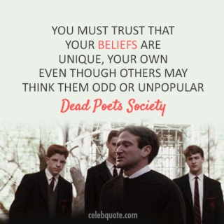 You must trust your beliefs.... - Dead Poets Society, 1989.... love this movie