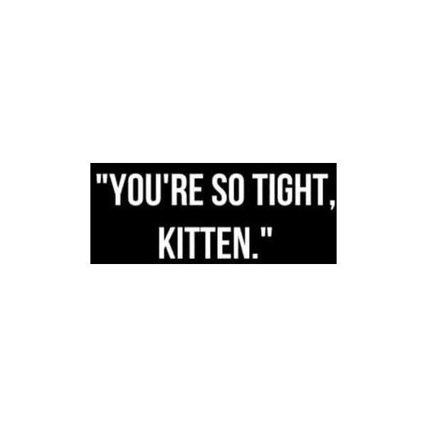 daddys kitten on Tumblr ❤ liked on Polyvore featuring pictures, fillers, set and space filler - quote + pic