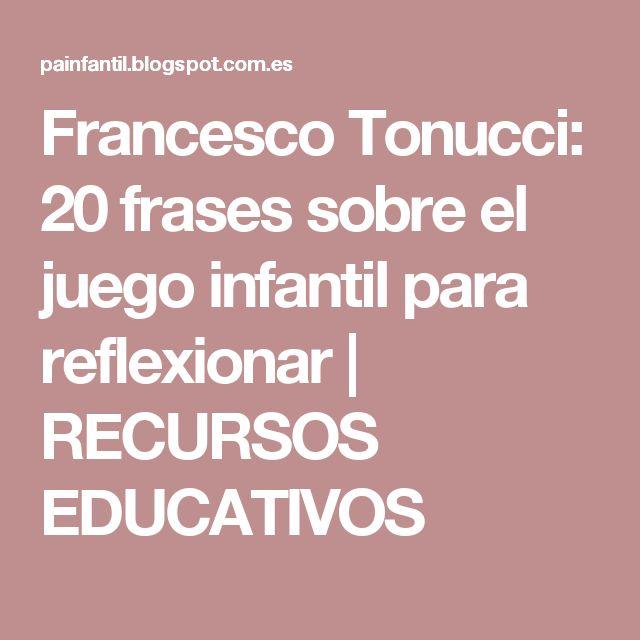 Francesco Tonucci: 20 frases sobre el juego infantil para reflexionar | RECURSOS EDUCATIVOS