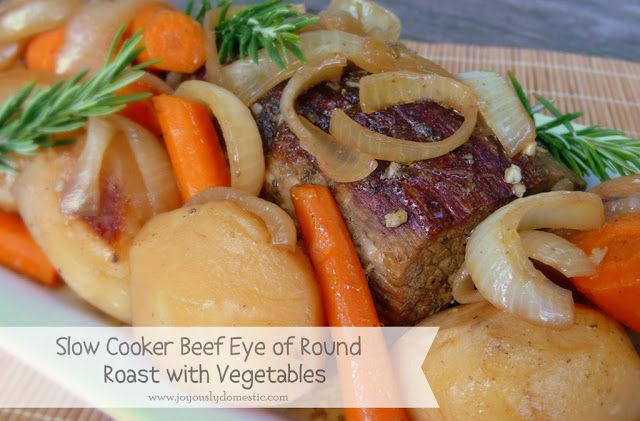 nice Slow Cooker Beef Eye of Round Roast with Vegetables