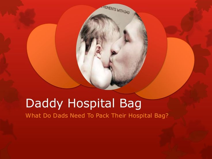 What Do Dads Need To Pack Their Hospital Bag?			  #Daddy #hospital #bag
