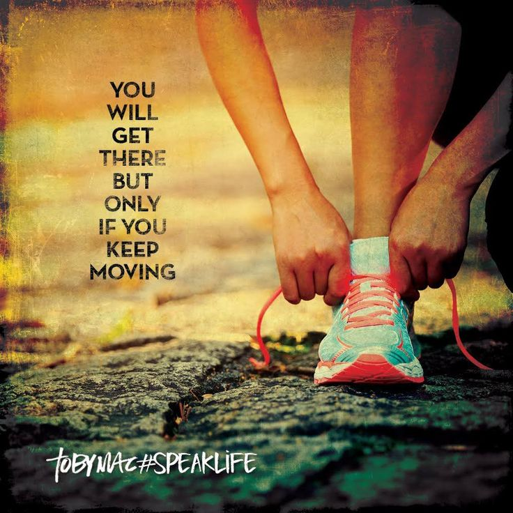 You will get there, but only if you keep moving.  Life (and running) inspiration from #tobymac #speaklife