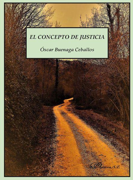 El concepto de justicia / Óscar Buenaga Ceballos. - 2017