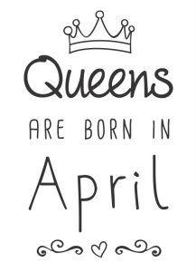 Queens are born in April - risco para customização