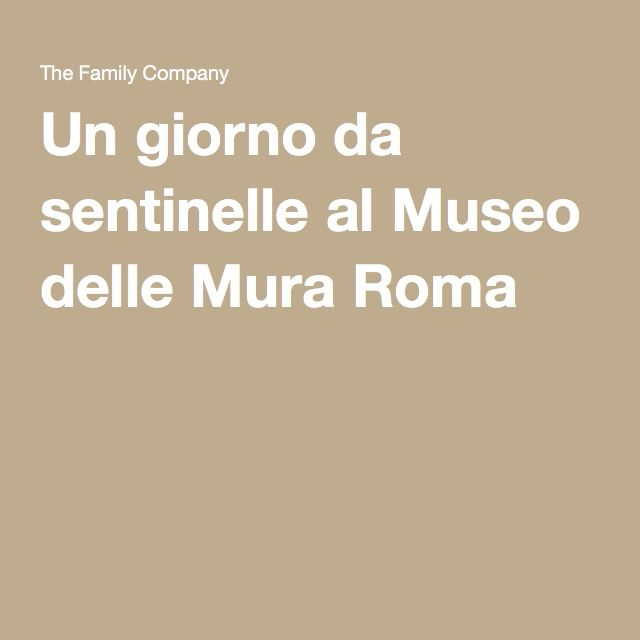 Un giorno da sentinelle al Museo delle Mura Roma