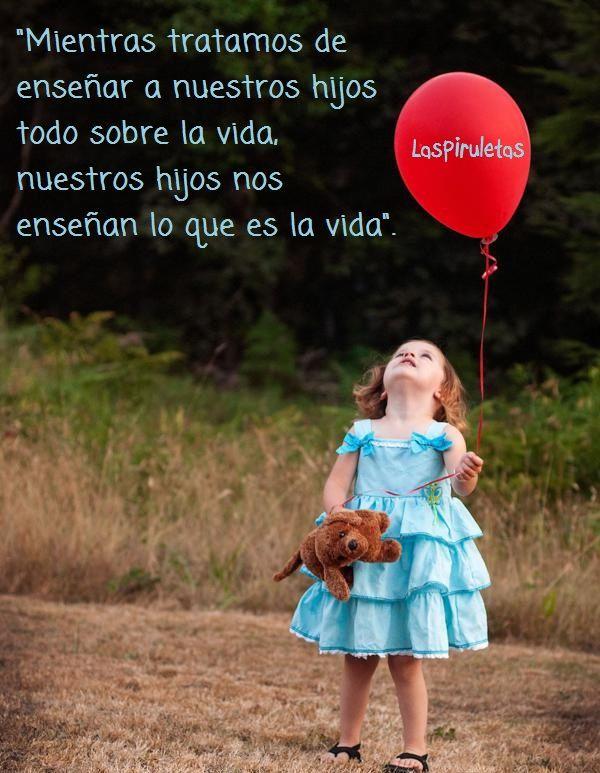 """""""Mientras tratamos de enseñar a nuestros hijos todo sobre la vida,  nuestros hijos nos enseñan lo que es la vida""""."""