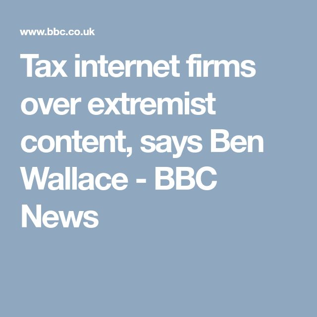 Tax internet firms over extremist content, says Ben Wallace - BBC News