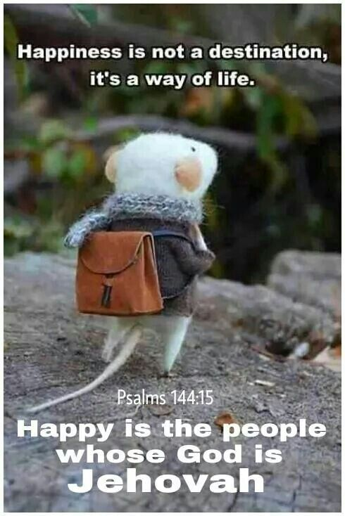"""""""Happy are the people whose God is the LORD!"""" Psalms 144:15 """