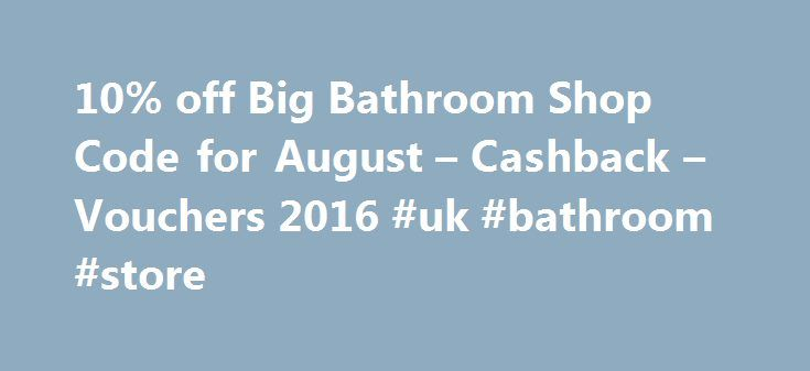 10% off Big Bathroom Shop Code for August – Cashback – Vouchers 2016 #uk #bathroom #store http://bathroom.remmont.com/10-off-big-bathroom-shop-code-for-august-cashback-vouchers-2016-uk-bathroom-store/  #big bathroom shop Big Bathroom Shop Voucher Codes August Information on Big Bathroom Shop Here at REVOUCHERS we like to do things a little different – by checking for discount codes and deals during August 2016 every single day (even bank holidays and at weekends). That's why the REVOUCHERS…
