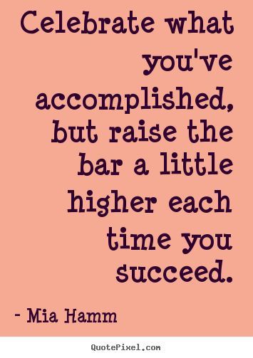 raise the bar a little higher each time you succeed // mia hamm #strong…