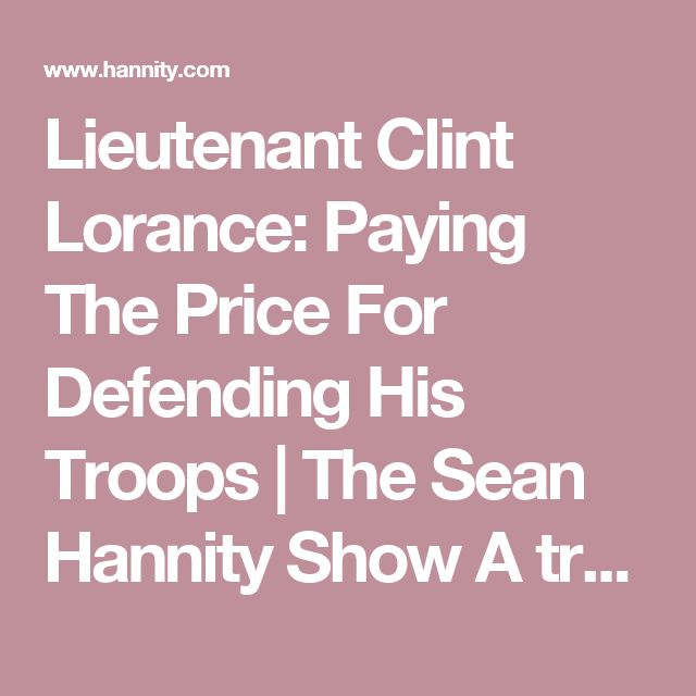 Lieutenant Clint Lorance: Paying The Price For Defending His Troops | The Sean Hannity Show          A travesty of justice.