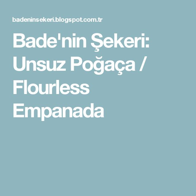 Bade'nin Şekeri: Unsuz Poğaça / Flourless Empanada